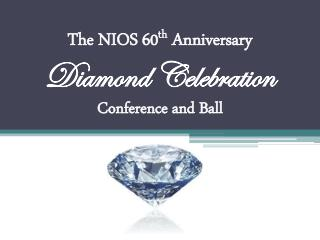 The  NIOS  60 th  Anniversary Diamond Celebration  Conference and Ball