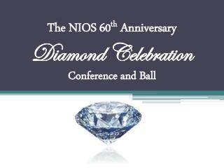 The  NIOS  60 th  Anniversary Diamond Celebration  Conference and Ball
