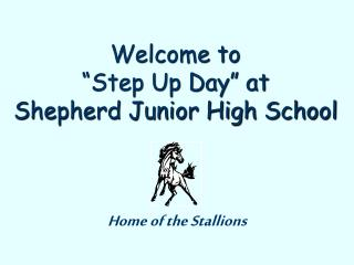 """Welcome to """"Step Up Day"""" at Shepherd Junior High School"""