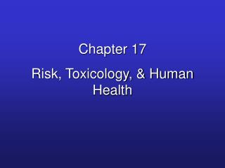 Chapter 17 Risk, Toxicology,  Human Health