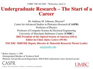 Undergraduate Research – The Start of a Career Dr. Anthony M. Johnson, Director*
