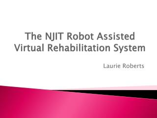 The NJIT Robot Assisted Virtual Rehabilitation System