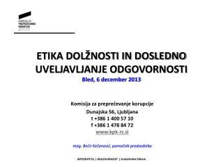 ETIKA DOLŽNOSTI IN DOSLEDNO UVELJAVLJANJE ODGOVORNOSTI  Bled, 6 december 2013