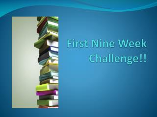 First Nine Week Challenge!!
