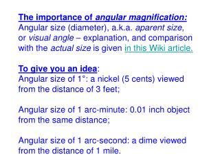 The importance of  angular magnification: Angular size (diameter), a.k.a.  aparent size ,