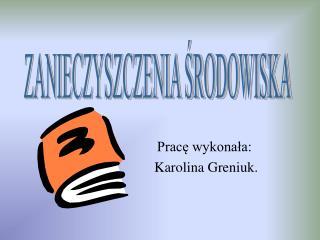 Pracę wykonała:                           Karolina Greniuk.