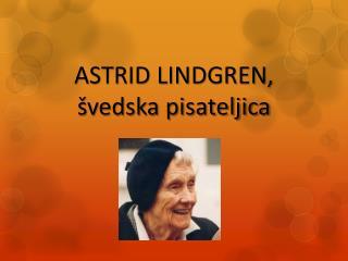 ASTRID LINDGREN, �vedska pisateljica