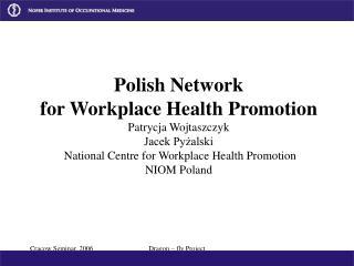 Polish Network for Workplace Health Promotion Patrycja Wojtaszczyk Jacek Pyżalski