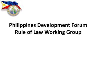 Philippines Development Forum  Rule of Law Working Group