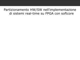 Partizionamento HW/SW nell'implementazione di sistemi real-time su FPGA con softcore