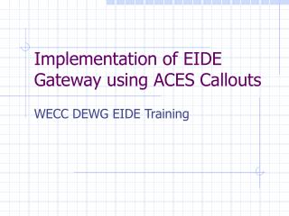 Implementation of EIDE Gateway using ACES Callouts