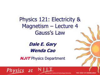 Physics 121: Electricity & Magnetism – Lecture 4 Gauss's Law