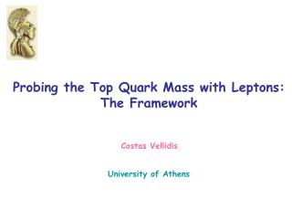 Probing the Top Quark Mass with Leptons: The Framework University of Athens