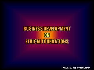 BUSINESS DEVELOPMENT ON ETHICAL FOUNDATIONS