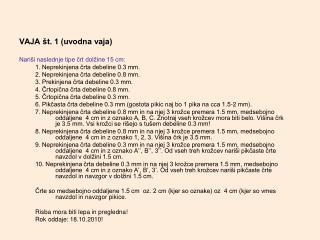 VAJA št. 1 (uvodna vaja) Nariši naslednje tipe črt dolžine 15 cm: