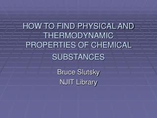 HOW TO FIND PHYSICAL AND THERMODYNAMIC  PROPERTIES OF CHEMICAL SUBSTANCES