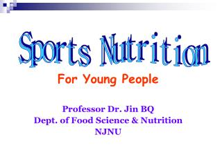 For Young People Professor Dr. Jin BQ Dept. of Food Science & Nutrition NJNU
