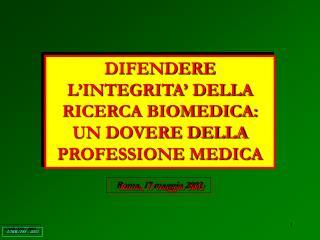 DIFENDERE L'INTEGRITA' DELLA RICERCA BIOMEDICA: UN DOVERE DELLA PROFESSIONE MEDICA