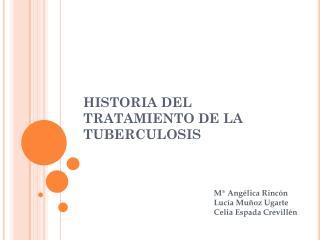 HISTORIA DEL TRATAMIENTO DE LA TUBERCULOSIS
