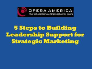 5 Steps to Building Leadership Support for Strategic Marketing