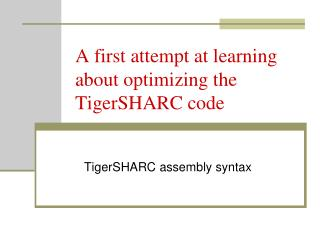 A first attempt at learning about optimizing the TigerSHARC code