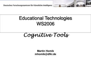 Educational Technologies WS2006 Cognitive Tools Martin Homik mhomik@dfki.de