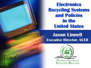 Electronics  Recycling Systems and Policies   in the  United States