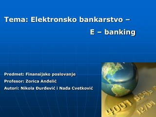 Tema: Elektronsko bankarstvo –                                      E – banking