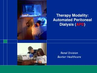 Therapy Modality: Automated Peritoneal Dialysis ( APD )