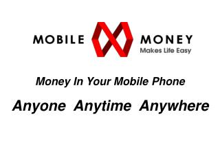 Money In Your Mobile Phone Anyone  Anytime  Anywhere