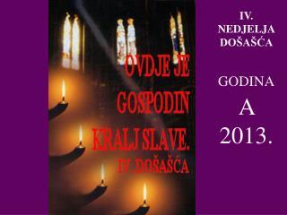 IV . NEDJELJA  DOŠAŠĆA GODINA A  2013.