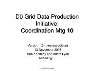 D0 Grid Data Production Initiative: Coordination Mtg 10