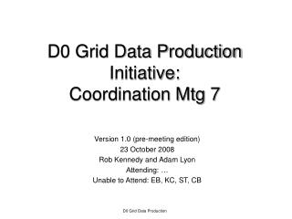 D0 Grid Data Production Initiative: Coordination Mtg 7