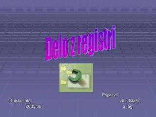 Pripravil: Šolsko leto:Iztok Blažič 2005/06   3. ag
