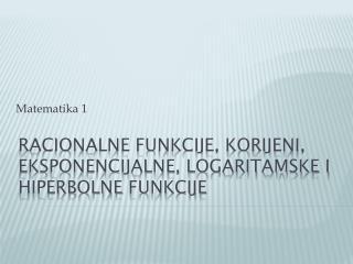 racionalne funkcije, korijeni, eksponencijalne, logaritamske i  hiperbolne  funkcije