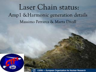 Laser Chain status: Amp1 &Harmonic generation details Massimo Petrarca & Marta Divall