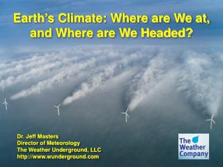 Earth ' s Climate: Where are We at, and Where are We Headed?
