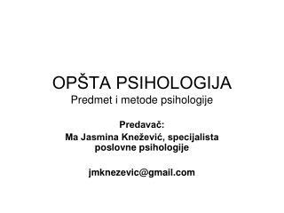 OPŠTA PSIHOLOGIJA Predmet i metode psihologije
