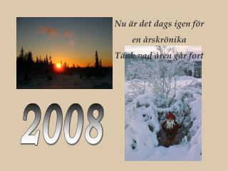 Nu �r det dags igen f�r en �rskr�nika T�nk vad �ren g�r fort