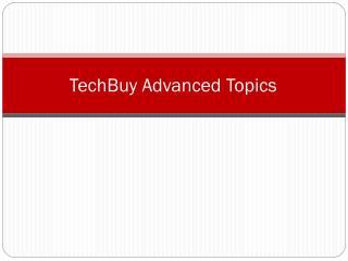 TechBuy Advanced Topics