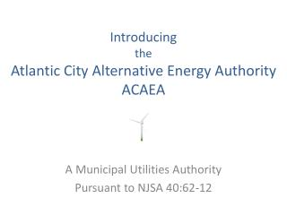 Introducing the Atlantic City Alternative Energy Authority ACAEA