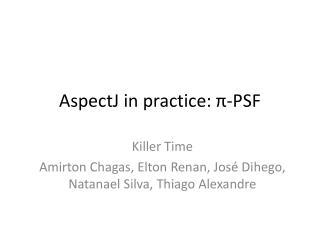 AspectJ  in  practice :  π -PSF