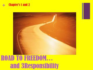 ROAD TO FREEDOM… 	and 3Responsibility
