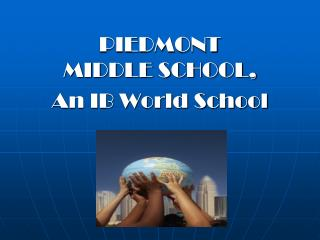 PIEDMONT MIDDLE SCHOOL,  An IB World School