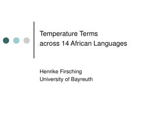 Temperature Terms  across 14 African Languages Henrike Firsching University of Bayreuth