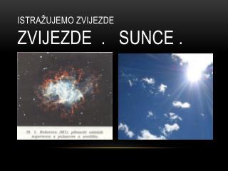 Istražujemo zvijezde ZVIJEZDE  .   SUNCE .