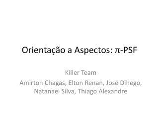 Orientação a Aspectos:  π -PSF
