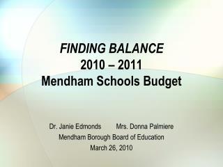 FINDING BALANCE 2010 – 2011 Mendham Schools Budget