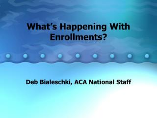 What's Happening With Enrollments?