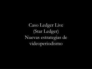 Caso Ledger Live (Star Ledger) Nuevas estrategias de videoperiodismo